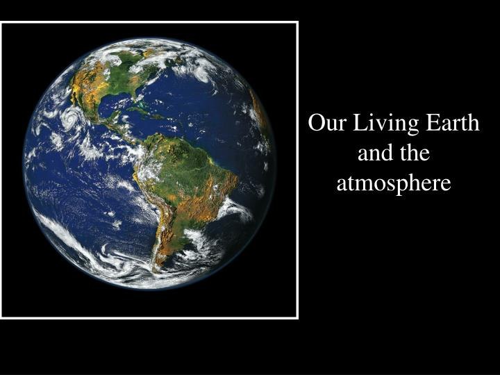 Our Living Earth  and the atmosphere