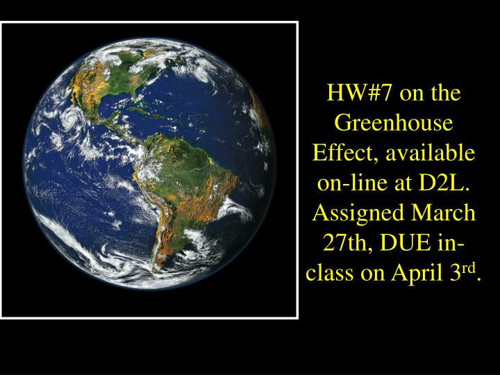 HW#7 on the Greenhouse Effect, available on-line at D2L.  Assigned March 27th, DUE in-class on April 3