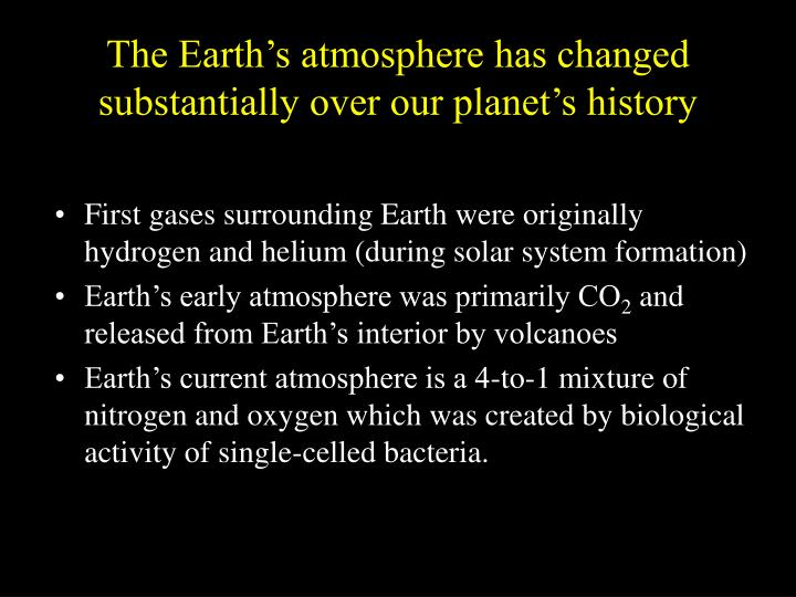 The Earth's atmosphere has changed substantially over our planet's history