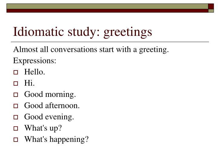 Idiomatic study: greetings