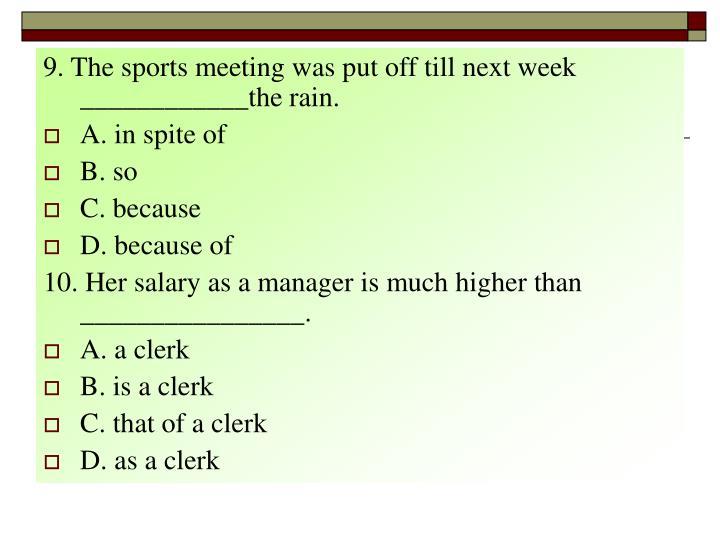 9. The sports meeting was put off till next week ____________the rain.