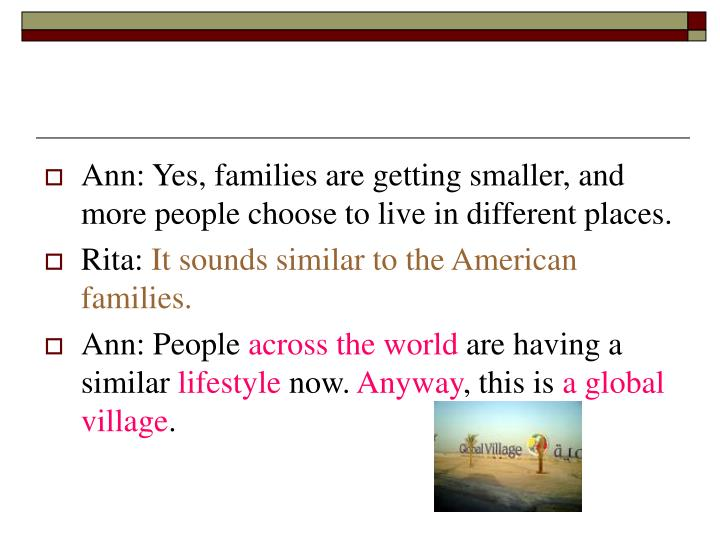 Ann: Yes, families are getting smaller, and more people choose to live in different places.