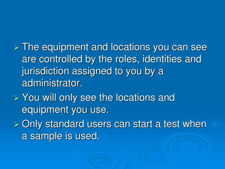 The equipment and locations you can see are controlled by the roles, identities and jurisdiction assigned to you by a administrator.