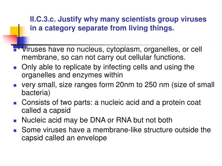 II.C.3.c. Justify why many scientists group viruses in a category separate from living things.