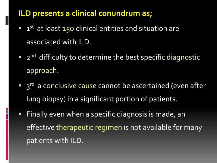 ILD presents a clinical conundrum as;