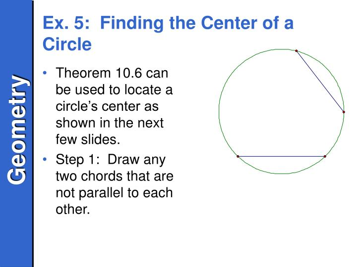 Theorem 10.6 can be used to locate a circle's center as shown in the next few slides.