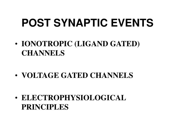 POST SYNAPTIC EVENTS