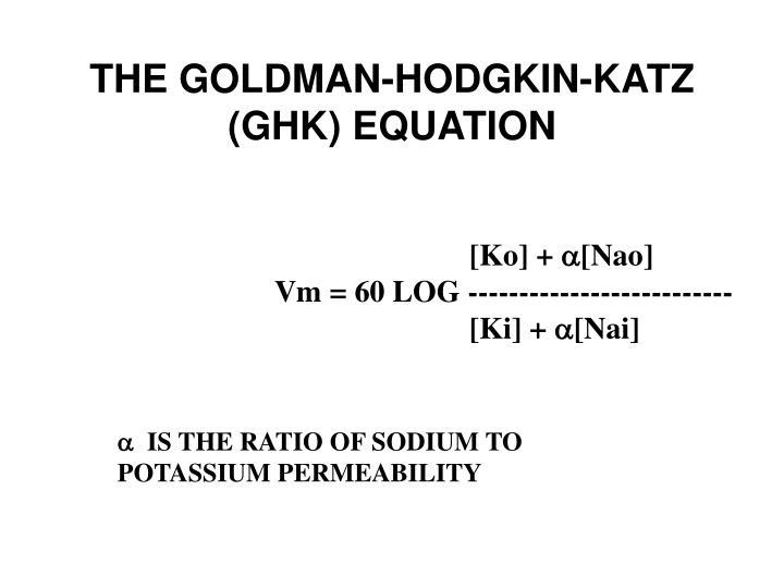 THE GOLDMAN-HODGKIN-KATZ (GHK) EQUATION