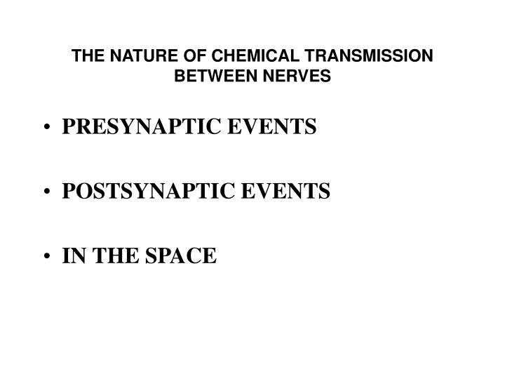 THE NATURE OF CHEMICAL TRANSMISSION BETWEEN NERVES