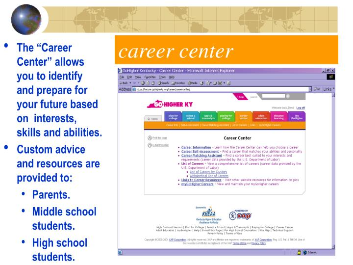 "The ""Career Center"" allows you to identify and prepare for your future based on  interests, skills and abilities."