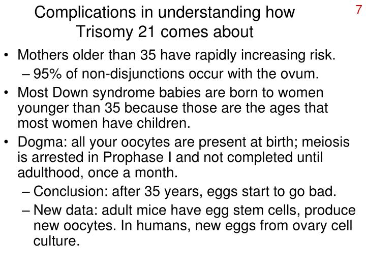 Complications in understanding how Trisomy 21 comes about