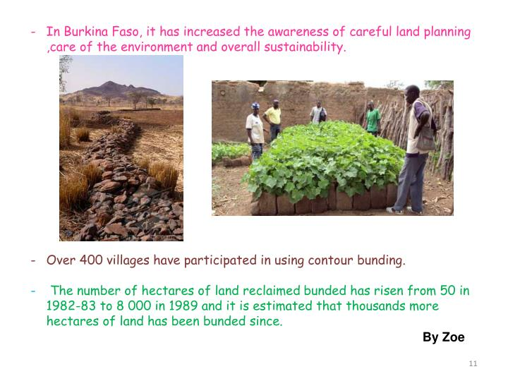 In Burkina Faso, it has increased the awareness of careful land planning ,care of the environment and overall sustainability.