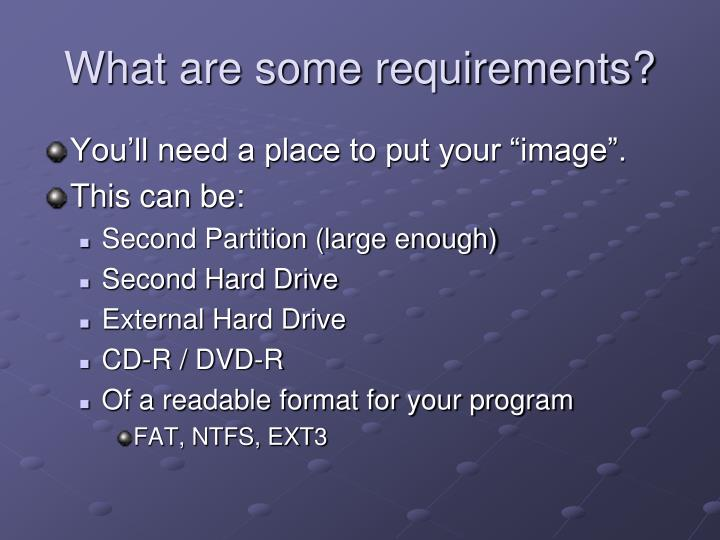 What are some requirements?