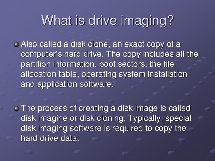What is drive imaging?