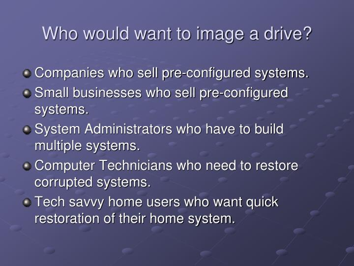 Who would want to image a drive?