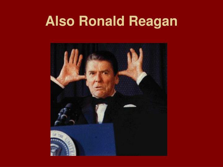 Also Ronald Reagan