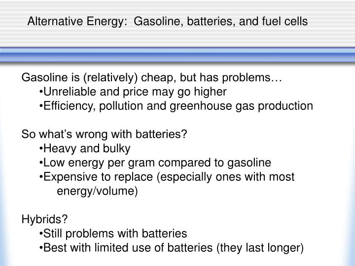Alternative Energy:  Gasoline, batteries, and fuel cells
