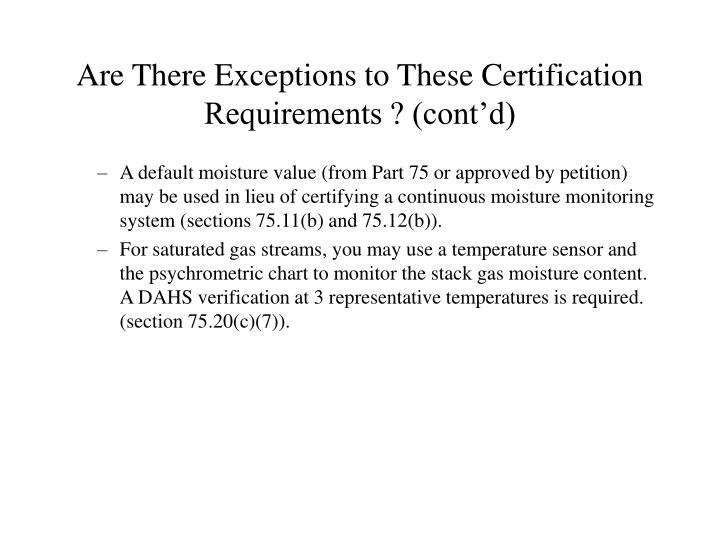 Are There Exceptions to These Certification Requirements ? (cont'd)