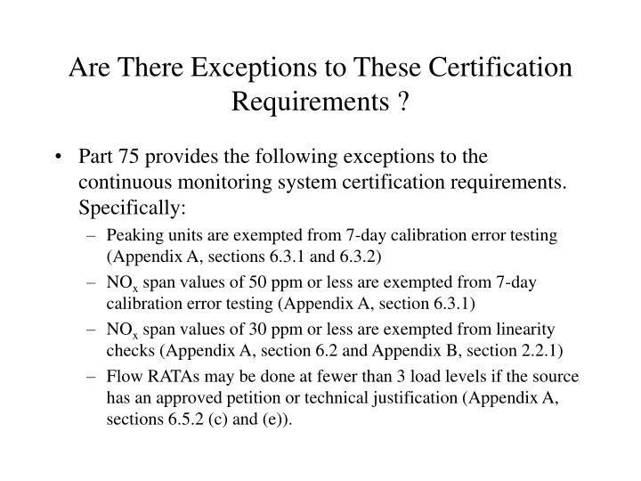Are There Exceptions to These Certification Requirements ?