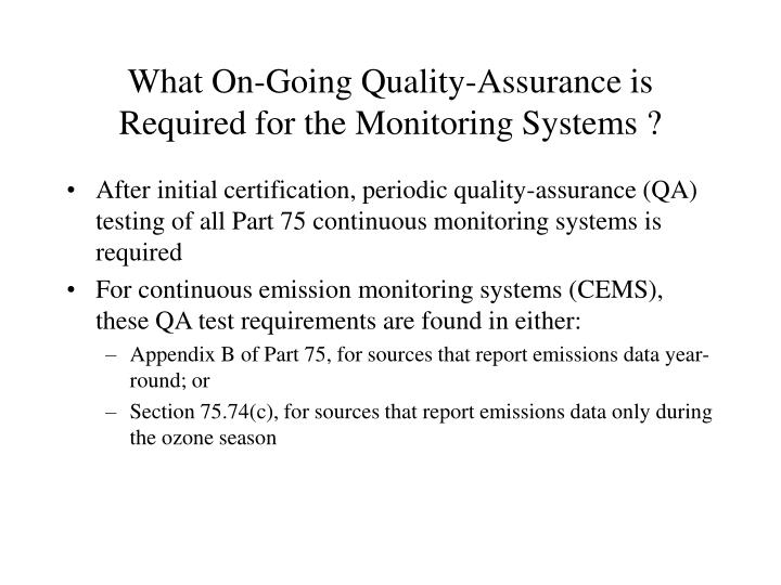 What On-Going Quality-Assurance is Required for the Monitoring Systems ?