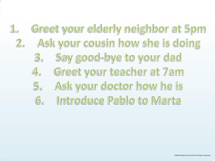 Greet your elderly neighbor at 5pm