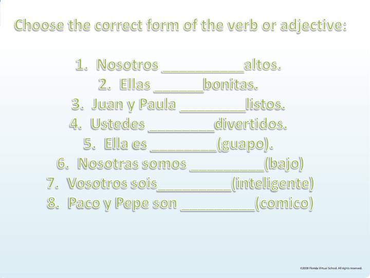Choose the correct form of the verb or adjective: