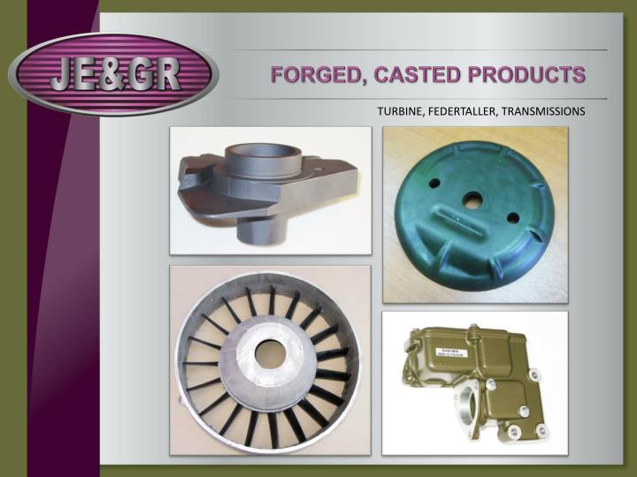 FORGED, CASTED PRODUCTS