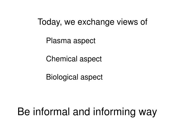 Today, we exchange views of