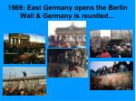 1989 east germany opens the berlin wall germany is reunited