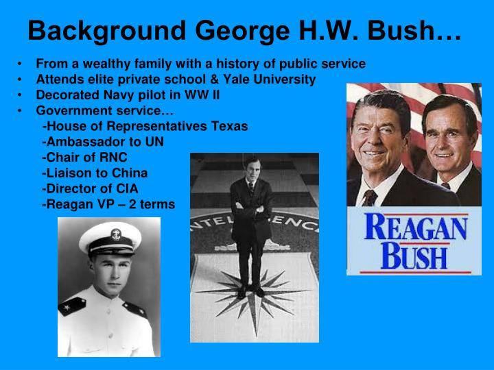 Background George H.W. Bush…