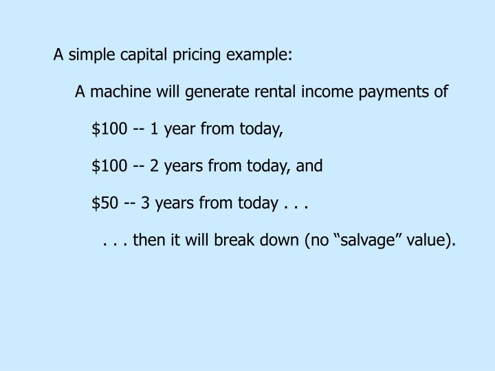 A simple capital pricing example: