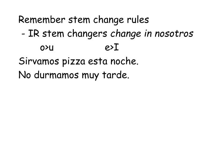 Remember stem change rules