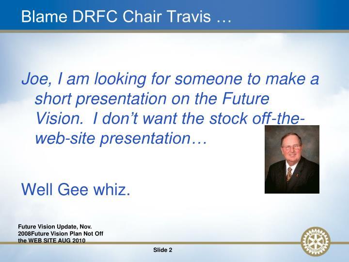 Blame DRFC Chair Travis …