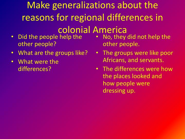 Make generalizations about the reasons for regional differences in colonial America