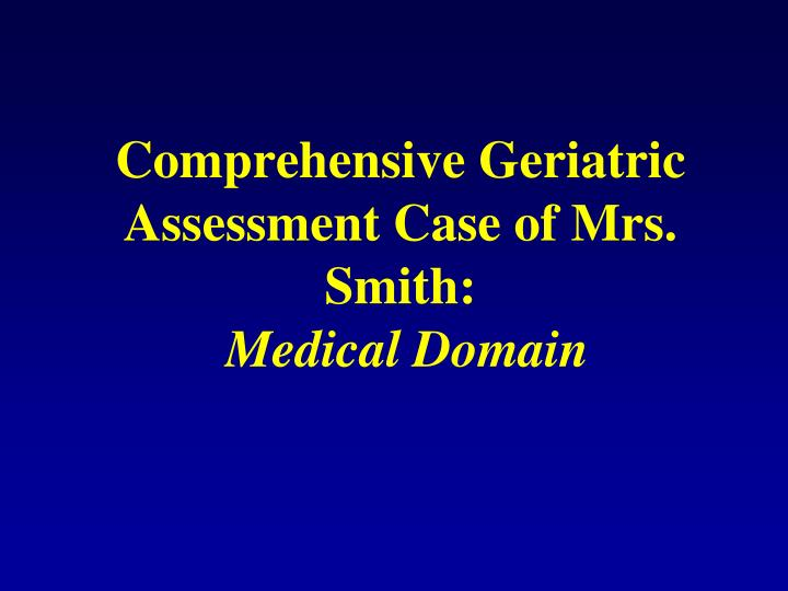 Comprehensive Geriatric Assessment Case of Mrs. Smith: