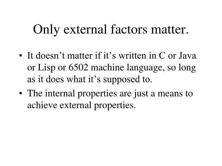 Only external factors matter.
