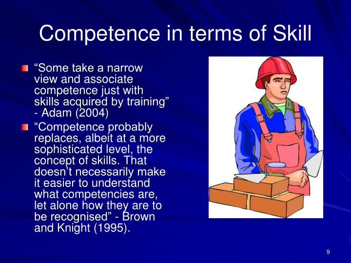 """Some take a narrow view and associate competence just with skills acquired by training"" - Adam (2004)"