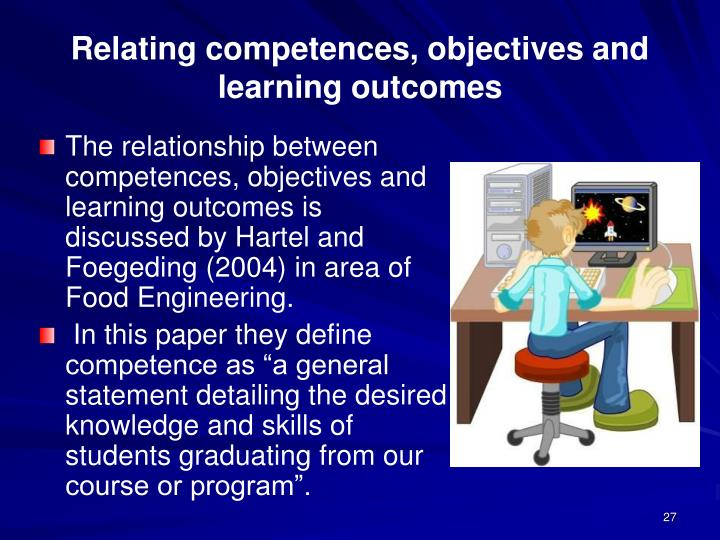 The relationship between competences, objectives and learning outcomes is discussed by Hartel and Foegeding (2004) in area of Food Engineering.