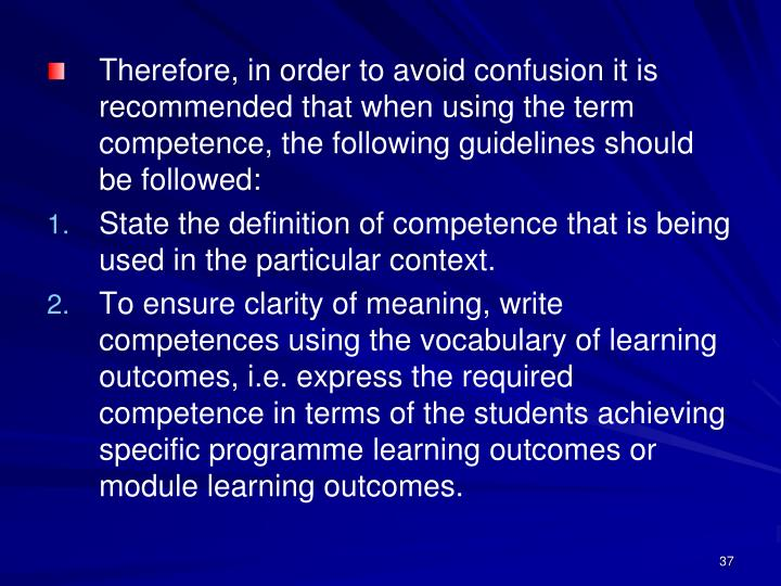 Therefore, in order to avoid confusion it is recommended that when using the term competence, the following guidelines should be followed: