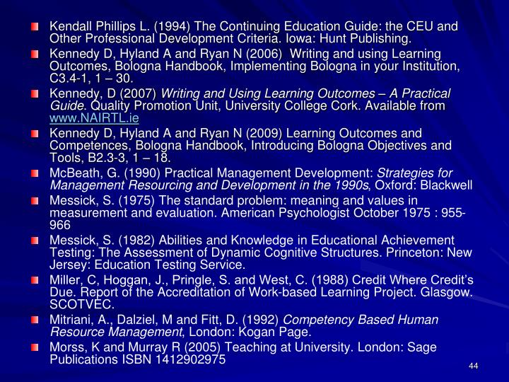 Kendall Phillips L. (1994) The Continuing Education Guide: the CEU and Other Professional Development Criteria. Iowa: Hunt Publishing.