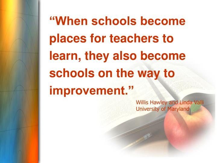 """""""When schools become places for teachers to learn, they also become schools on the way to improvement."""""""
