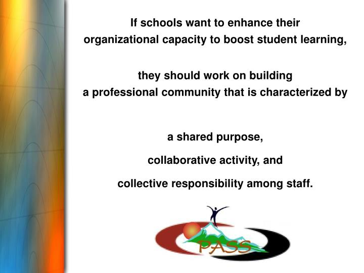 If schools want to enhance their               organizational capacity to boost student learning,