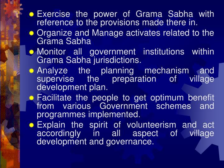 Exercise the power of Grama Sabha with reference to the provisions made there in.