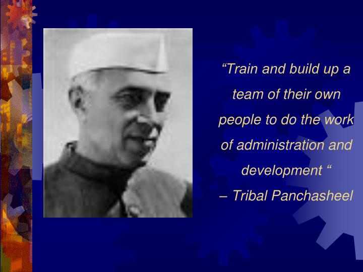 """""""Train and build up a  team of their own people to do the work of administration and development """""""