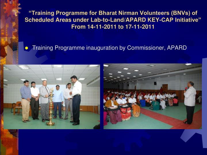"""""""Training Programme for Bharat Nirman Volunteers (BNVs) of Scheduled Areas under Lab-to-Land/APARD KEY-CAP Initiative"""""""