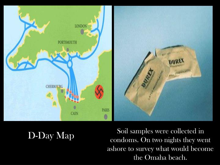 Soil samples were collected in condoms. On two nights they went ashore to survey what would become the Omaha beach.