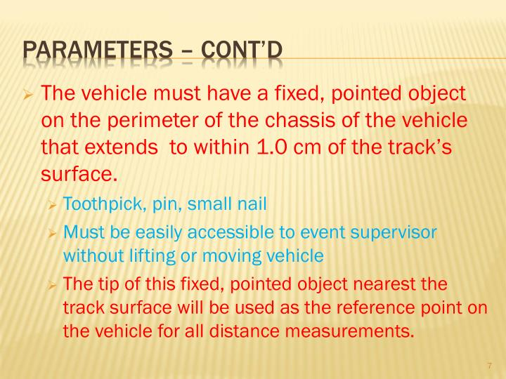 The vehicle must have a fixed, pointed object on the perimeter of the chassis of the vehicle that extends  to within 1.0 cm of the track's surface.