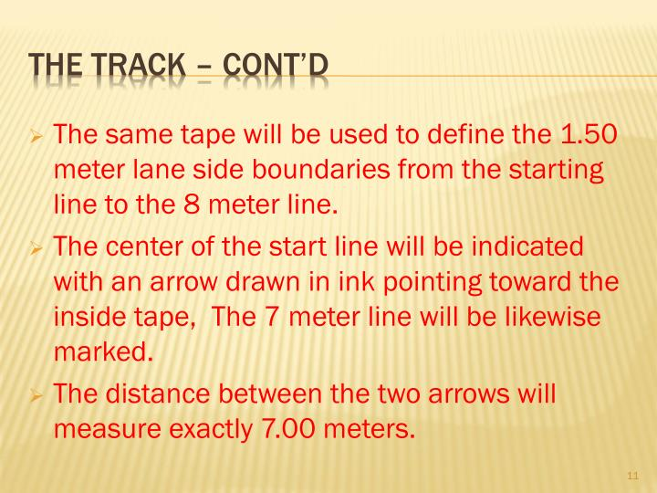 The same tape will be used to define the 1.50 meter lane side boundaries from the starting line to the 8 meter line.