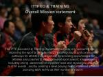 ittf ed training overall mission statement