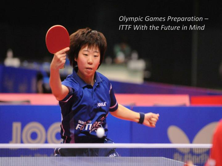 Olympic Games Preparation – ITTF With the Future in Mind